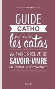 GUIDE CATHO POUR EVITER LES CATAS, ET FAIRE PREUVE DE SAVOIR-VIVRE ENTOUTES CIRCONSTANCES