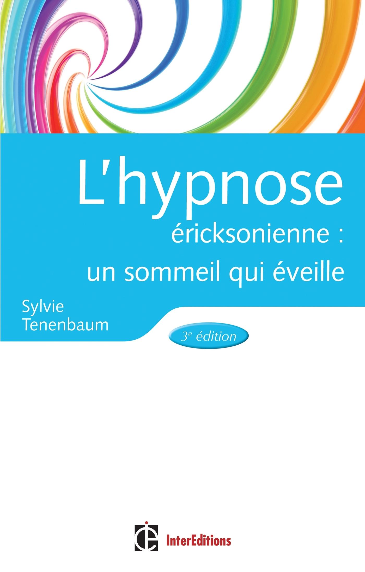 L'HYPNOSE ERICKSONIENNE - 3EME EDITION - UN SOMMEIL QUI EVEILLE