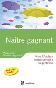 NAITRE GAGNANT - 2EME EDITION - VIVRE L'ANALYSE TRANSACTIONNELLE AU QUOTIDIEN