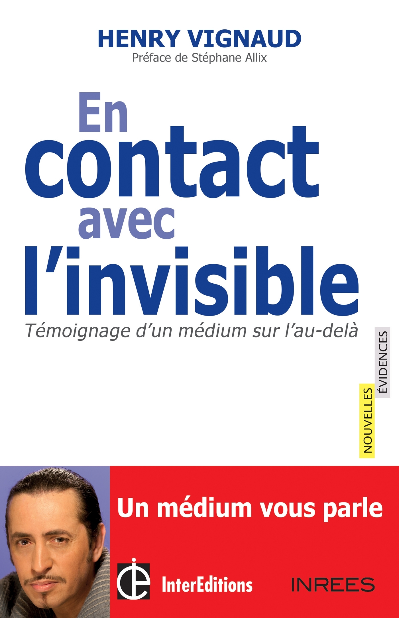 EN CONTACT AVEC L'INVISIBLE -TEMOIGNAGE D'UN MEDIUM SUR L'AU-DELA