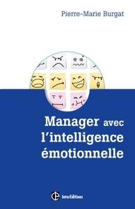 MANAGER AVEC L'INTELLIGENCE EMOTIONNELLE - POUR CONCILIER EFFICACITE ET BIEN-ETRE AU TRAVAIL