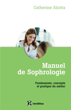 MANUEL DE SOPHROLOGIE - FONDEMENTS, CONCEPTS ET PRATIQUE DU METIER