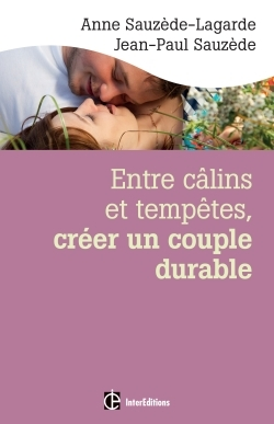 ENTRE CALINS ET TEMPETES, CREER UN COUPLE DURABLE - 2E ED. - LES 5 NOTIONS CLES POUR SURMONTER LES