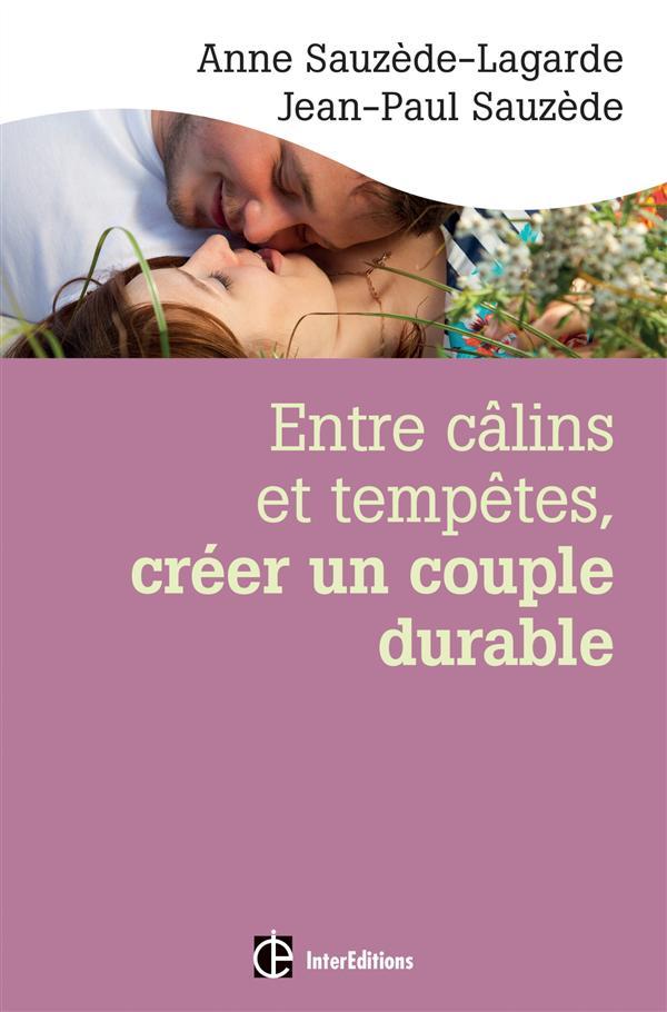 ENTRE CALINS ET TEMPETES, CREER UN COUPLE DURABLE - 2E ED. - LES 5 NOTIONS CLES POUR SURMONTER LES -