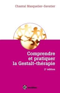 COMPRENDRE ET PRATIQUER LA GESTALT-THERAPIE - 2E ED. - UNE DEMARCHE STIMULANT LA LIBERTE DE L'ETRE