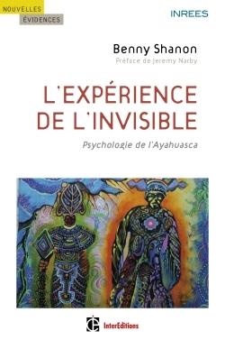 L'EXPERIENCE DE L'INVISIBLE - PSYCHOLOGIE DE L'AYAHUASCA