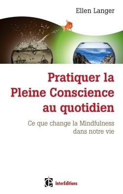 PRATIQUER LA PLEINE CONSCIENCE AU QUOTIDIEN - CE QUE CHANGE LA MINDFULNESS DANS NOTRE VIE