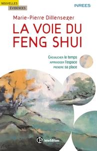 LA VOIE DU FENG SHUI - CHEVAUCHER LE TEMPS, APPRIVOISER L'ESPACE, PRENDRE SA PLACE