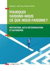 POURQUOI FAISONS-NOUS CE QUE NOUS FAISONS - MOTIVATION, AUTO-DETERMINATION ET AUTONOMIE