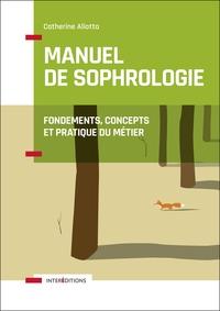 MANUEL DE SOPHROLOGIE - 2E ED. - FONDEMENTS, CONCEPTS ET PRATIQUE DU METIER