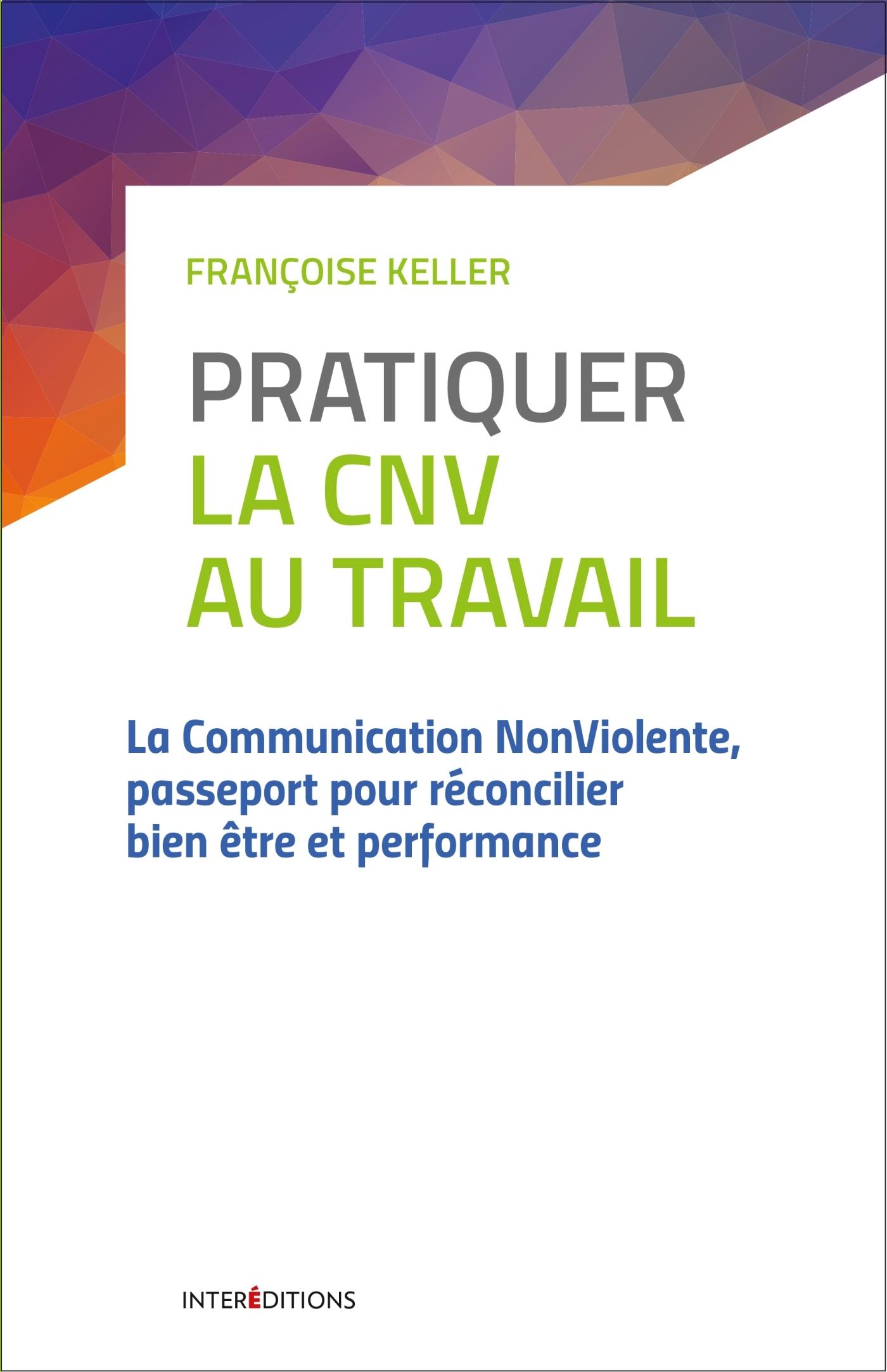 PRATIQUER LA CNV AU TRAVAIL -  2E ED. - LA COMMUNICATION NONVIOLENTE