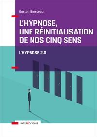 L'HYPNOSE, UNE REINITIALISATION DE NOS CINQ SENS - 2ED.  - VERS L'HYPNOSE 2.0.
