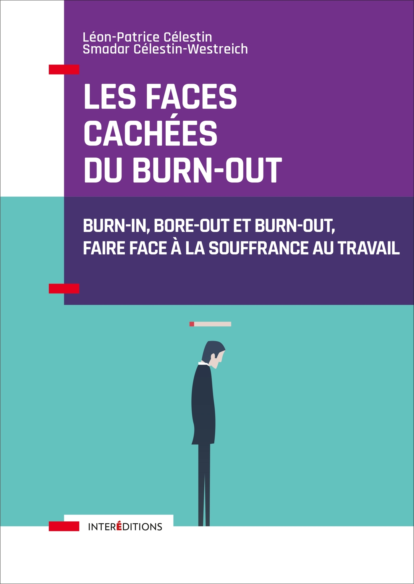 LES FACES CACHEES DU BURN-OUT - BURN-IN, BORE-OUT ET BURN-OUT, FAIRE FACE A LA SOUFFRANCE AU TRAVAIL