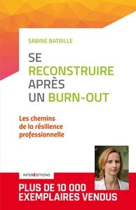 SE RECONSTRUIRE APRES UN BURN-OUT - 3E ED. - LES CHEMINS DE LA RESILIENCE PROFESSIONNELLE