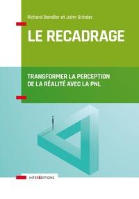 LE RECADRAGE - TRANSFORMER LA PERCEPTION DE LA REALITE AVEC LA PNL