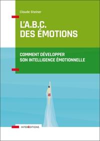 L'A.B.C. DES EMOTIONS - COMMENT DEVELOPPER SON INTELLIGENCE EMOTIONNELLE