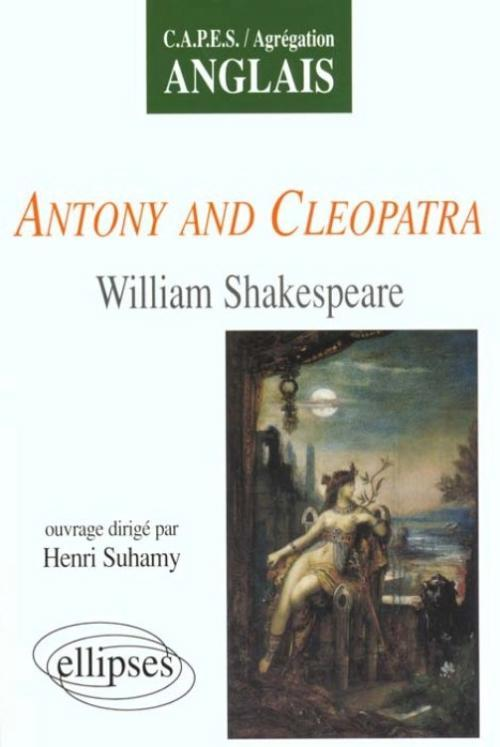 ANTONY AND CLEOPATRA WILLIAM SHAKESPEARE CAPES/AGREGATION ANGLAIS