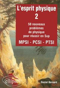 L'ESPRIT PHYSIQUE 2 50 NOUVEAUX PROBLEMES DE PHYSIQUE POUR REUSSIR EN SUP MPSI-PCSI-PTSI