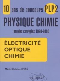 10 ANS DE CONCOURS PLP2 PHYSIQUE CHIMIE ANNALES CORRIGEES 1990-2000 ELECTRICITE OPTIQUE CHIMIE