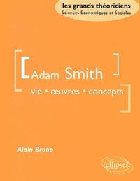 ADAM SMITH VIE OEUVRES CONCEPTS LES GRANDS THEORICIENS SCIENCES ECONOMIQUES ET SOCIALES