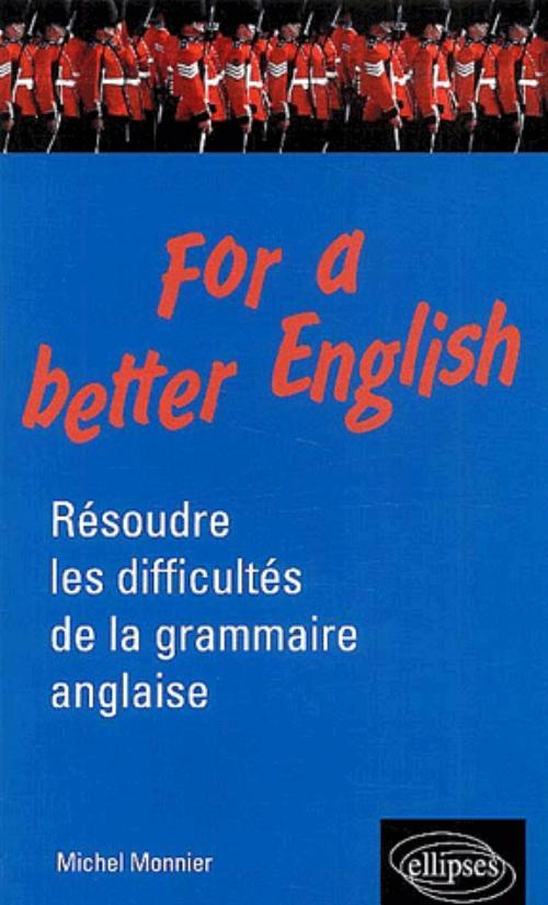 FOR A BETTER ENGLISH RESOUDRE LES DIFFICULTES DE LA GRAMMAIRE ANGLAISE