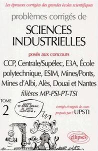 PROBLEMES CORRIGES DE SCIENCES INDUSTRIELLES CONCOURS SCIENTIFIQUES TOME 2 MP-PSI-PT-TSI