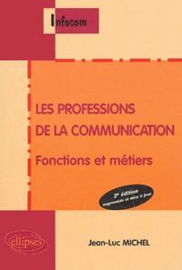 LES PROFESSIONS DE LA COMMUNICATION FONCTIONS ET METIERS 2E EDITION AUGMENTEE ET MISE A JOUR