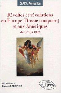 REVOLTES ET REVOLUTIONS EN EUROPE (RUSSIE COMPRISE) ET AUX AMERIQUES DE 1773 A 1802