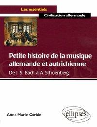 PETITE HISTOIRE DE LA MUSIQUE ALLEMANDE ET AUTRICHIENNE DE J.S.BACH A A.SCHOENBERG