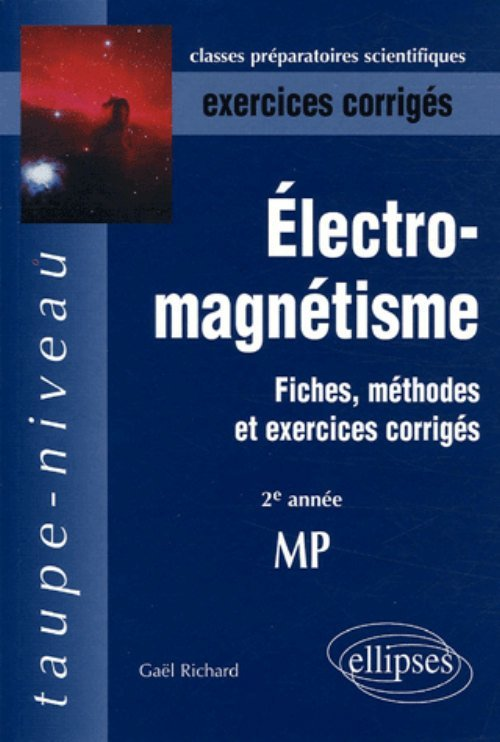 ELECTROMAGNETISME FICHES METHODES ET EXERCICES CORRIGES 2E ANNEE MP