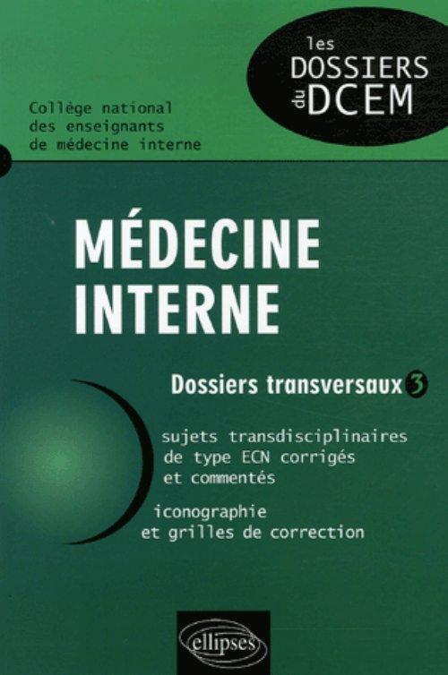 MEDECINE INTERNE DOSSIERS TRANSVERSAUX 3 SUJETS TRANSDISCIPLINAIRES DE TYPE ECN CORRIGES & COMMENTES