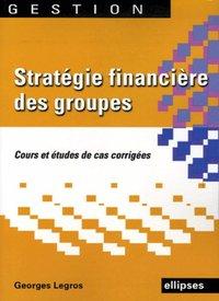 STRATEGIE FINANCIERE DES GROUPES COURS ET ETUDES DE CAS CORRIGEES