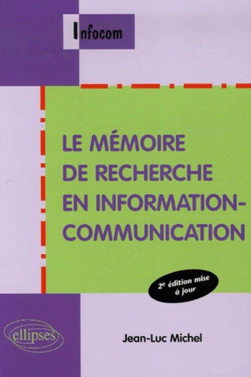 LE MEMOIRE DE RECHERCHE EN INFORMATION-COMMUNICATION 2E EDITION