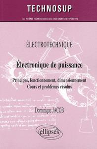 ELECTROTECHNIQUE ELECTRONIQUE DE PUISSANCE PRINCIPES FONCTIONNEMENT DIMENSIONNEMENT COURS ET PROBL.