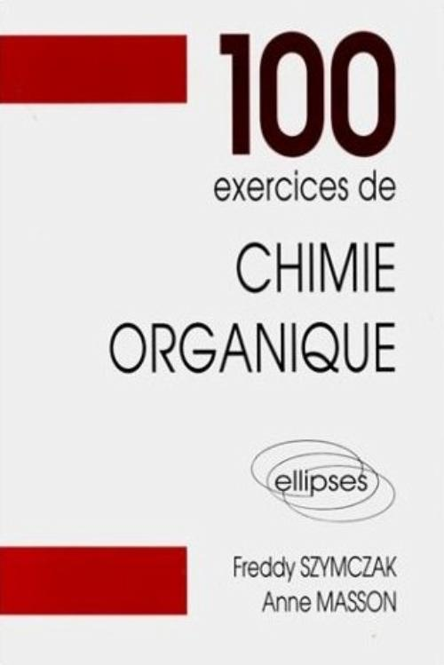 100 EXERCICES DE CHIMIE ORGANIQUE (MATHS SPE)