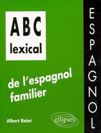 ABC LEXICAL DE L'ESPAGNOL FAMILIER