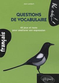 QUESTIONS DE VOCABULAIRE 40 JEUX ET TESTS POUR AMELIORER SON EXPRESSION