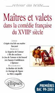 MAITRES ET VALETS DANS LA COMEDIE FRANCAISE DU XVIII SIECLE PREMIERES BAC 99-2001