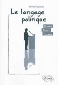 LE LANGAGE POLITIQUE. DISCOURS  IMAGES  PRATIQUES