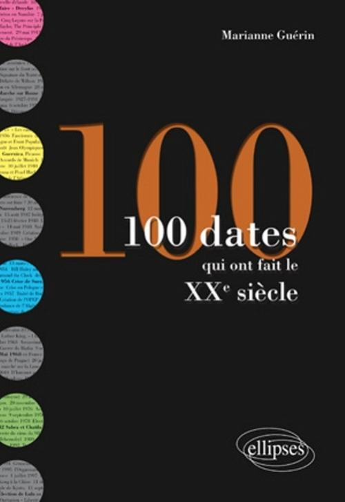 100 DATES QUI ON FAIT LE XXE SIECLE
