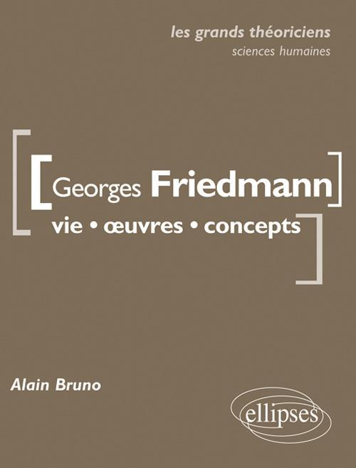GEORGES FRIEDMANN VIE OEUVRES CONCEPTS