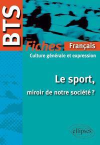 LE SPORT MIROIR DE NOTRE SOCIETE ? FICHES FRANCAIS BTS 11-12 CULTURE GENERALE ET EXPRESSION