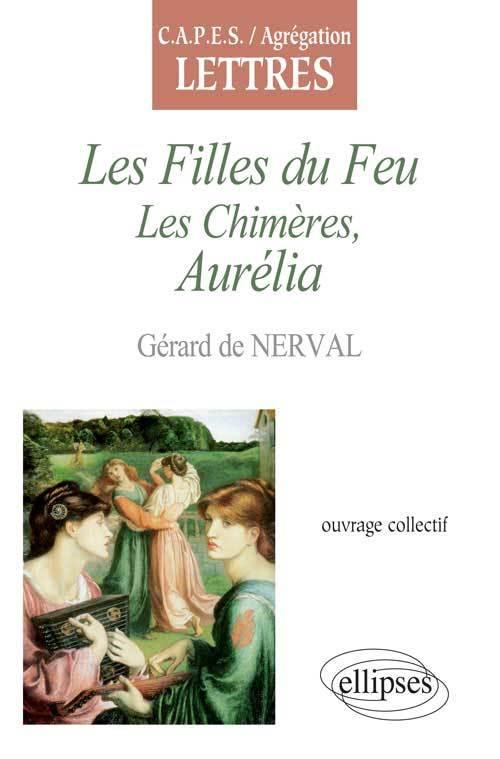 LES FILLES DU FEU LES CHIMERES AURELIA GERARD DE NERVAL CAPES AGREG LETTRES
