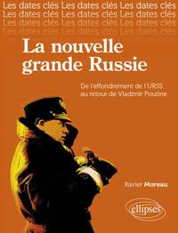 LA NOUVELLE GRANDE RUSSIE DE L'EFFRONDREMENT DE L'URSS AU RETOUR DE POUTINE