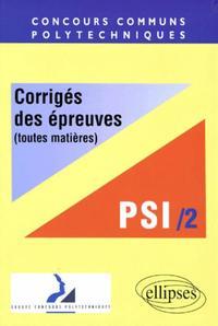 CORRIGES DES EPREUVES (TOUTES MATIERES) PSI/2 CONCOURS COMMUNS POLYTECHNIQUES
