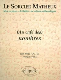 (AU CAFE DES) NOMBRES LE SORCIER MATHEUX MISE EN PIECES DE THEATRE DE NOTIONS MATHEMATIQUES
