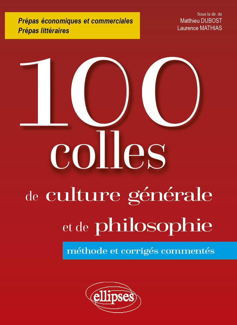 100 COLLES DE CULTURE GENERALE ET DE PHILOSOPHIE METHODE ET CORRIGES COMMENTES PREPAS HEC ET LITTER.