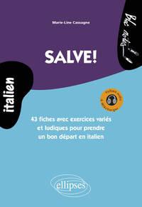 SALVE ! 43 FICHES AVEC EXERCICES VARIES ET LUDIQUES POUR PRENDRE UN BON DEPART EN ITALIEN NIVEAU 1