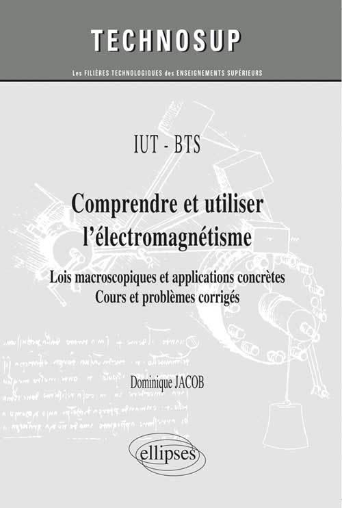 IUT-BTS COMPRENDRE ET UTILISER L'ELECTROMAGNETISME APPLICATIONS CONCRETES NIVEAU A