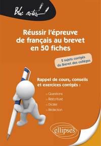REUSSIR L'EPREUVE DE FRANCAIS AU BREVET EN 50 FICHES 2 SUJETS CORRIGES RAPPEL DE COURS ET EXERCICES